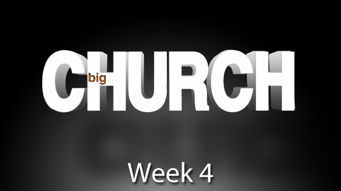 Big-Church-Sermon-Wk-4